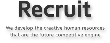 Recruit | We develop the creative human resources that are the future competitive engine
